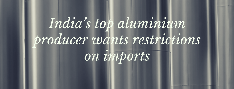 India's top aluminium producer wants restrictions on imports