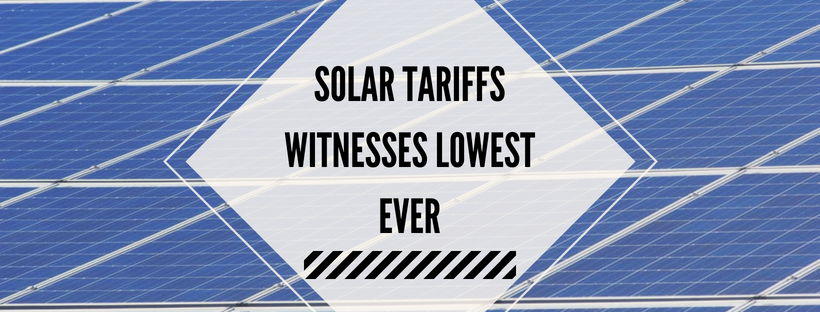 Solar Tariffs Witnesses Lowest Ever Tariff in Reverse Auction